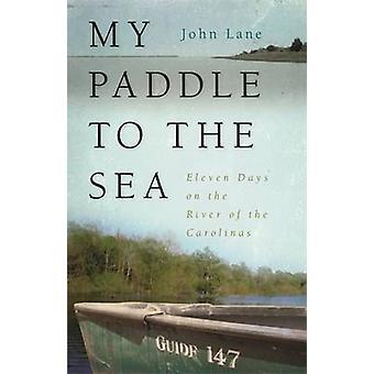 Mijn peddel naar de zee - elf dagen op de rivier van de Carolinas door Jo