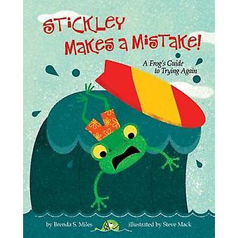 Stickley maakt een vergissing! -Een Frog's Guide to Trying weer door Brenda S