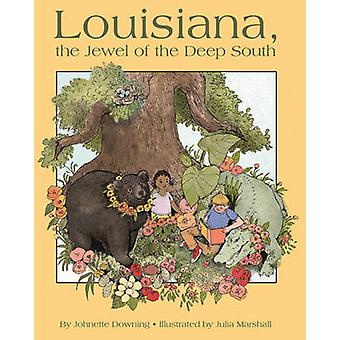 Louisiana - the Jewel of the Deep South by Johnette Downing - Julia M