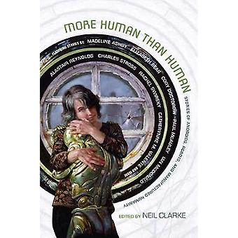 More Human Than Human - Stories of Androids - Robots - and Manufacture
