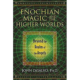 Enochian Magic and the Higher Worlds: Beyond the Realm of the Angels
