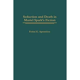 Seduction and Death in Muriel Sparks Fiction by Apostolou & Photeine