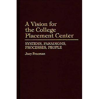 A Vision for the College Placement Center Systems Paradigms Processes People by Freeman & Joey