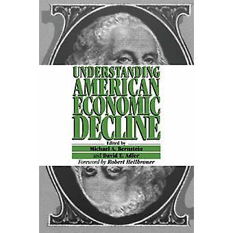 Understanding American Economic Decline door Voorwoord door Robert Heilbroner & Bewerkt door Michael A Bernstein & Bewerkt door David E Adler