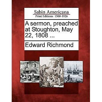 Saarna saarnasi Stoughton 22. toukokuuta 1808... mennessä Richmond & Edward