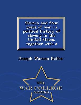 Slavery and four years of war  a political history of slavery in the United States together with a  War College Series by Keifer & Joseph Warren