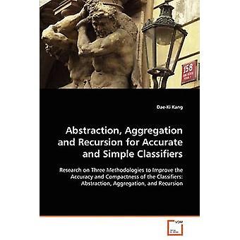 Abstraktion Aggregation und Rekursion für genaue und einfache Klassifikatoren durch Kang & DaeKi
