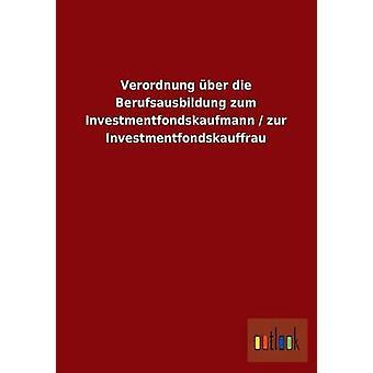 Verordnung ber die Berufsausbildung zum Investmentfondskaufmann zur Investmentfondskauffrau por ohne Autor