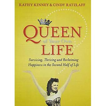 Queen of Your Own Life - The Grown-Up Woman's Guide to Claiming Happin