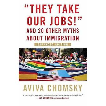 They Take Our Jobs! - And 20 Other Myths about Immigration by Aviva Ch