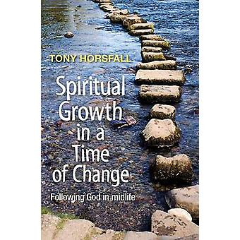 Spiritual Growth in a Time of Change - Following God in Midlife by Ton