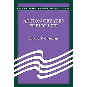 Action Creates Public Life by Edward T Chambers - 9780879464264 Book