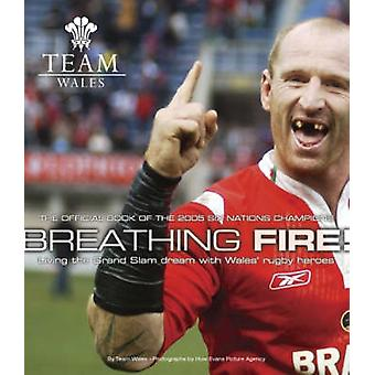 Breathing Fire - Living the Grand Slam Dream with Wales Rugby Heroes -