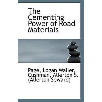 The Cementing Power of Road Materials by Page Logan Waller - 97811133