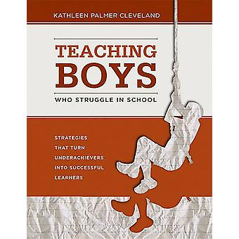 Teaching Boys Who Struggle in School by K.P Cleveland - 9781416611509