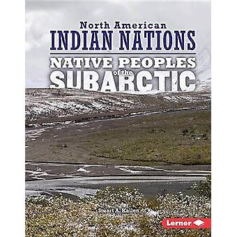 Native Peoples of the Subarctic by Stuart A Kallen - 9781467779388 Bo