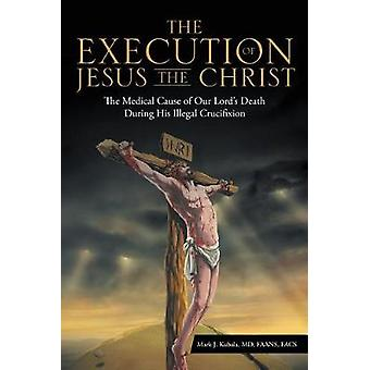 The Execution of Jesus the Christ - The Medical Cause of Our Lord's De