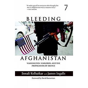 Bleeding Afghanistan - How the U.S. Destroyed a Country by James Ingal