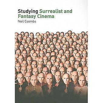 Studying Surrealist and Fantasy Cinema - Student Edition by Neil Coomb