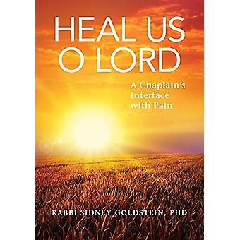 Heal Us O Lord - A Chaplain's Interface with Pain by Sidney Goldstein
