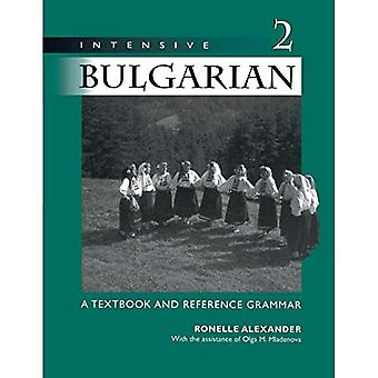 Intensive Bulgarian: v. 2: A Textbook and Reference Grammar: v. 2