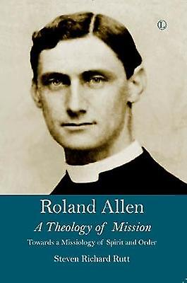 Roland Allen - A Theology of Mission by Roland Allen - A Theology of Mi