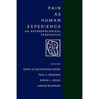 Pain as Human Experience - An Anthropological Perspective by Mary-Jo D