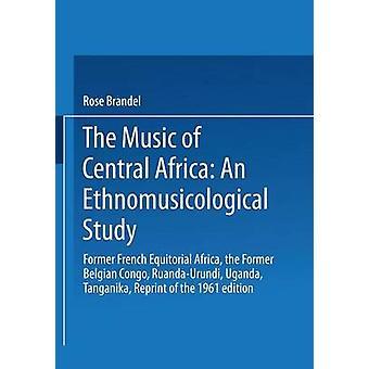 Musikk av Sentral-Afrika an etnomusikologisk Study tidligere fransk Ekvatorial-Afrika den tidligere belgiske Kongo RuandaUrundi Uganda Tanganyika av Brandel & R.