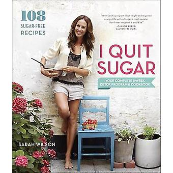 I Quit Sugar - Your Complete 8-Week Detox Program and Cookbook by Sara