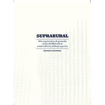 Suprarural Architecture: Atlas of Rural Protocols in the American Midwest and the Argentine Pampas