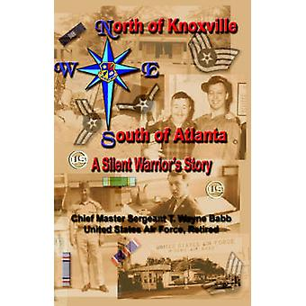 North of Knoxville  South of Atlanta A Silent Warriors Story by Babb & USAF & Ret. & CMSgt T. Wayne