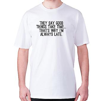 Mens funny t-shirt slogan tee novelty humour hilarious -  They say good things take time... that's why I'm always late