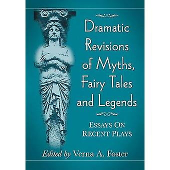 Dramatic Revisions of Myths - Fairy Tales and Legends - Essays on Rece