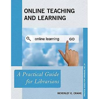 Online Teaching and Learning by Beverley E. Crane