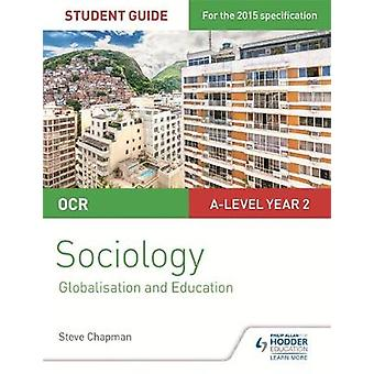 OCR A Level Sociology Student Guide 4 Debates Globalisatio by Steve Chapman