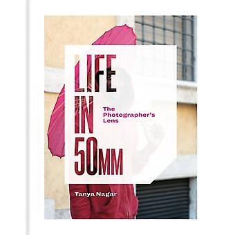 Life in 50mm The Photographers Lens by Tanya Nagar