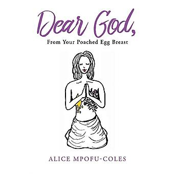 Dear God from Your Poached Egg Breast by Alice Mpofu Coles