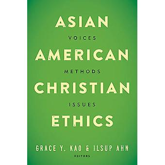 Asian American Christian Ethics by Edited by Grace Y Kao & Edited by Ilsup Ahn