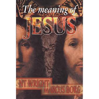 The Meaning of Jesus by Wright & Tom