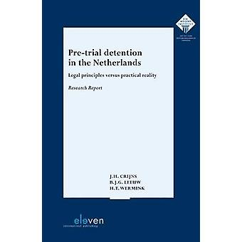 Pre-Trial Detention in the Netherlands - Legal Principles versus Pract