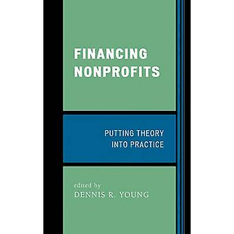 Financing Nonprofits Putting Theory Into Practice by Young & Dennis R.