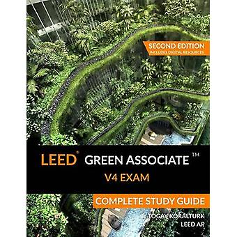 LEED Green Associate V4 Exam Complete Study Guide Second Edition by Koralturk & A. Togay