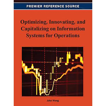 Optimizing Innovating and Capitalizing on Information Systems for Operations by Wang & John