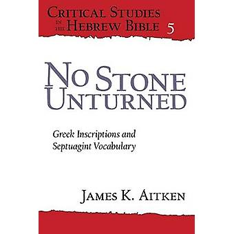 No Stone Unturned Greek Inscriptions and Septuagint Vocabulary by Aitken & James K