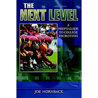 The Next Level A Preps Guide to College Recruiting by Hornback & Joe