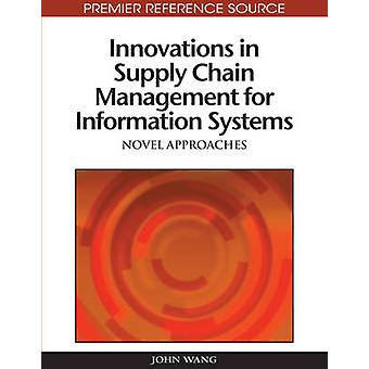 Innovations in Supply Chain Management for Information Systems Novel Approaches by Wang & John