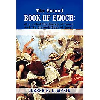 The Second Book of Enoch 2 Enoch Also Called the Secrets of Enoch and the Slavonic Book of Enoch by Lumpkin & Joseph B.
