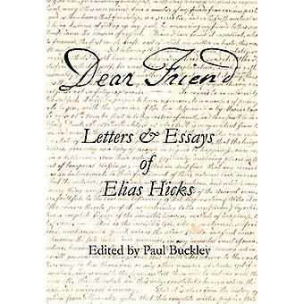 Dear Friend Letters and Essays of Elias Hicks by Hicks & Elias