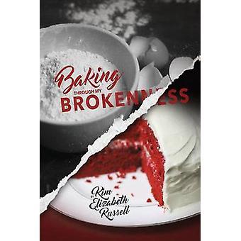 Baking Through My Brokenness by Russell & Kim Elizabeth