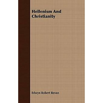 Hellenism and Christianity by Bevan & Edwyn Robert